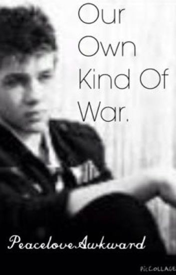Our Own Kind Of War. (Ben Mason Fan fiction)