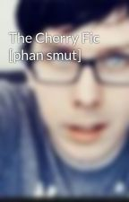 The Cherry Fic [phan smut] by Mia_makea14