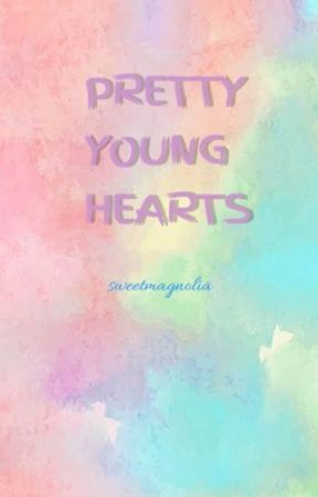 PRETTY YOUNG HEARTS by Sweetmagnolia
