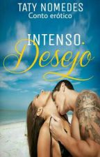 Intenso desejo ( COMPLETO) by TatyNomedes