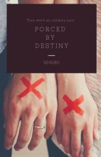 Forced by destiny by ND6180