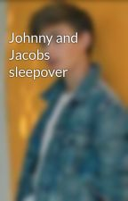 Johnny and Jacobs sleepover  by myfavehornystories