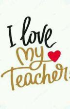 I LOVE MY TEACHER 😘 by shanehinojales15