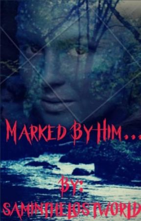 MARKED BY HIM.... by saminthelostworld