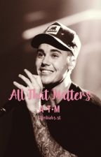 All that matters - Justin Bieber by lilboibiebsST
