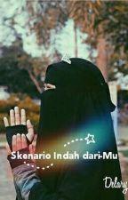 Skenario Indah dari-Mu by Lestaritarii_