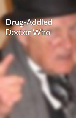 Drug-Addled Doctor Who