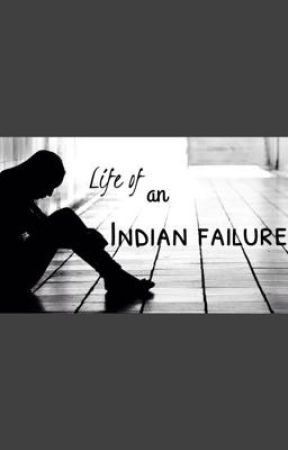 Life of an Indian failure by Harshinimalfoy143