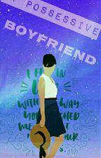 My Possessive Boyfriend by fungi311204