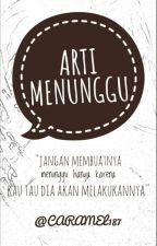 ARTI MENUNGGU by Caramel187