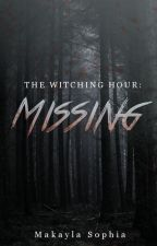 The Witching Hour: Missing by MakaylaSophia