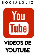 Vídeos de Youtube by -socialxliz