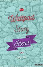 Wattpad Story Ideas by relynzzz