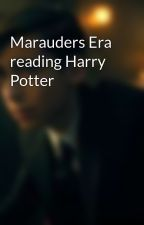 Marauders Era reading Harry Potter  by Reggie_Black710