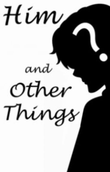 Him and Other Things