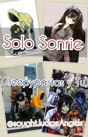 Solo Sonrie (Creepypastas Y Tu) by _SoughtJudgeAngels_