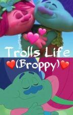 Trolls Life [Broppy] by TrollTree