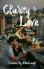 CLARITY OF LOVE (Complete) by ArlenLangit