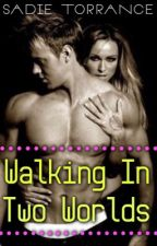 Walking in Two Worlds (Book Two or the Star-Crossed Series) by bearmama256