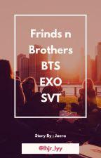 Brother&Friends X EXO SVT BTS [HIATUS] by Lhjr_lyy