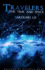 Travellers : The Time And Space Around Us (Book 1) by Olympia_Moon
