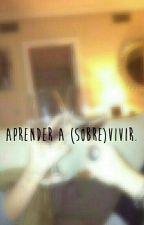 Aprender a (sobre)vivir  by alwaysvm