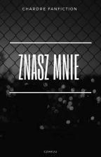 Znasz Mnie #Chardre✔ by Sxxis3