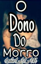 O Dono Do Morro by LaisLALAH