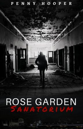 Rose Garden Sanatorium by penny_bones16