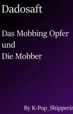 DadoSaft FF Das MobbingOpfer und die Mobber.  (Abgeschlossen) by K-pop_Shipperin