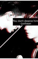You don't deserve him {Junhwan}  by XYBeLike