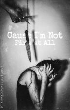 Cause I'm Not Fine At All by thatlittlebrokenkid