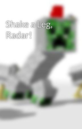 Shake a Leg, Radar! by GamerwhogamesWatts