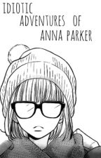 The Idiotic Adventures of Anna Parker (REMAKE) by stressismymiddlename