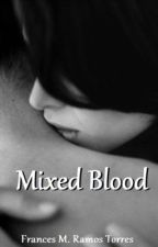 Mixed Blood (Wattys2015) by FrancesRamos1