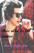 Más alla de los sueños.(Harry Styles y tu) by Here_forU96