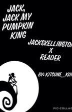 Jack, Jack My Pumpkin King Jack skellington x reader by Kitsune_Kun_