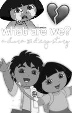 what are we?//a dora and diego story by carmielatootie