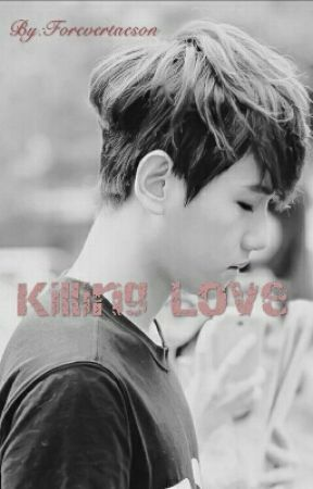 Killing Love { EXO Baekhyun x Reader } by Forevertae7