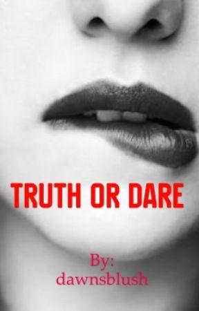 Truth Or Dare by dawnsblush
