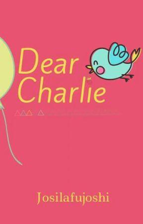 Dear Charlie by Josilafujoshi