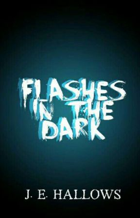 Flashes in the Dark by JEHallows