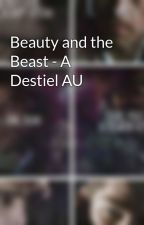 Beauty and the Beast - A Destiel AU by SterekIsEndgame