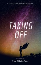 Taking Off || A Generation Icarus Fanfiction by TheFlightFam