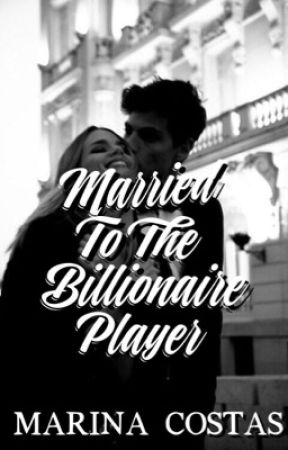 Married To The Billionaire Player | ✔️ by MarinaCostassss