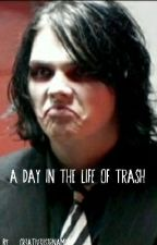 a day in the life of trash by Cr3ativ3Us3rnam3