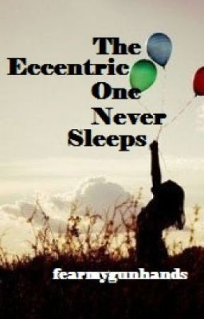 The Eccentric One Never Sleeps by fearmygunhands