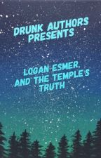 Logan Esmer, and the Temple's Truth | Book One [Being Revamped] by DrunkAuthors