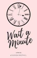 Wait A Minute || l.s by sunshinephil