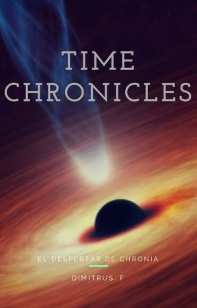 "Time Chronicles: ""El despertar de Chronia"" by DimitrusF"